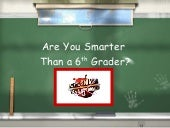 Are you smarter than a sixth grader?