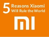 5 Reasons Xiaomi Will Rule the World