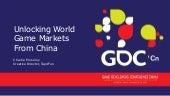 GDC China 2014 Slides: Unlocking World Game Markets From China