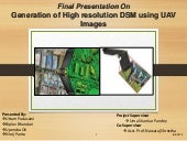 Generation of High Resolution DSM using UAV Images - Final Year Project