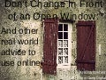 Don't Change Infront of an Open Window and Other Real World Advice To Use Online