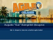 Get in shape to become a better agile tester (Agile2014, Orlando)