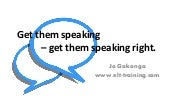 Get them speaking – get them speaking right. LLE Day