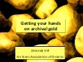 Getting your hands on archival gold