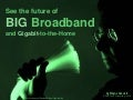 BIG Broadband and Gigabit-to-the-Home