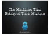 The Machines that Betrayed their Masters