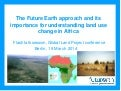 The Future Earth approach and its importance for understanding land use change in Africa - Melissa Leach