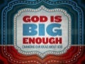 God Is Big Enough