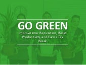 Go Green: Improve Your Reputation, Boost Productivity, and Earn a Tax Break