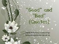 Good and  Bad (Quotes)