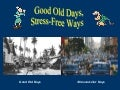 Good Old Days, Stress-Free Ways