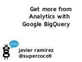Google Analytics and BigQuery, by Javier Ramirez, from datawaki