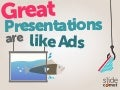 Great Presentations Are Like Ads by @slidecomet