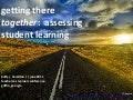 June 2011 Getting There Together:  Assessing Student Learning