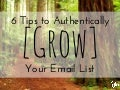 6 Tips to Grow Your Email List (Authentically!)