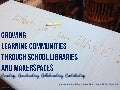 Growing  Learning Communities Through School Libraries and Makerspaces-Creating, Constructing, Collaborating, Contributing