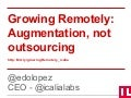 Growing remotely: Augmentation not outsourcing