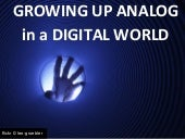 Growing Up Analog in a Digital World (TotalYouthResearch)
