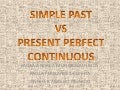 G:\simple past vs present perfect continuous