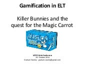 Killer bunnies and the quest for the magic carrot: gamification and ELT