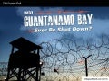 Will Guantanamo Bay Ever Be Shut Down?