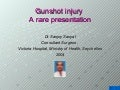 Gunshot Injury - Rare Presentation