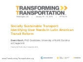 Socially Sustainable Transport: Identifying User Needs In Latin American Transit Reform - Transforming Transportation 2016