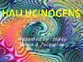 Hallucinogens By Haley Moren And Jacqueline Hundt