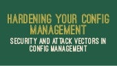 Hardening Your Config Management - Security and Attack Vectors in Config Management
