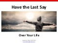 Have the Last Say Over Your Life