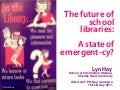 ASLA ACT Keynote - The future of school libraries: State of emergent-cy?