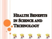 Health benefits in science and tech...