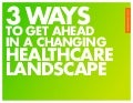 3 Ways to Get Ahead in the Changing Healthcare Landscape