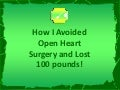How I Avoided Open Heart Surgery and Lost 100 lbs.