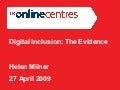 Helen Milner Digital Inclusion The Evidence April 2009 National Digital Inclusion Conference London