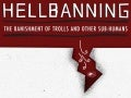 Hellbanning: The Banishment of Trolls and Other Sub-Humans