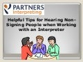 Helpful tips for hearing non signers working with interpreters for the Deaf