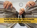 Social media for the busy scientist