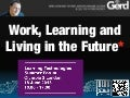 Work learning living in future Gerd Leonhard Futurist Speaker at LSG13 London