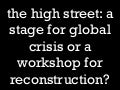 The high street: a stage for crisis, or workshop for reconstruction?