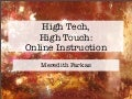 High Tech High Touch: Online Instruction