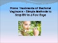 Home Treatments of Bacterial Vaginosis - Simple Methods to Stop BV in a Few Days