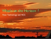 What's on the Horizon?  Future Tech...