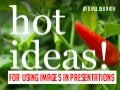 Hot Ideas! For using Images in Presentations.