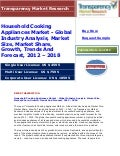 Household Cooking Appliances Market - Global Industry Analysis, Market Size, Market Share, Growth, Trends And Forecast,   2012 - 2018