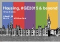 Housing, the 2015 General Election and Beyond: 10 Key Themes