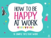 How to Be Happy at Work: 10 Simple Tips That Work