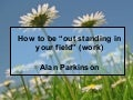 How To Be Outstanding In Your Field (Work)