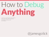 How to Debug Anything