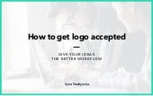 How to get logo accepted: Give your ideas a better workflow